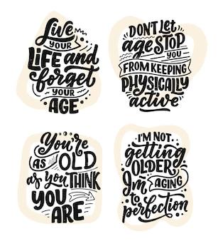 Set con slogan di lettere disegnate a mano moderne ed eleganti. citazioni sulla vecchiaia. poster motivazionali di calligrafia, stampe tipografiche.