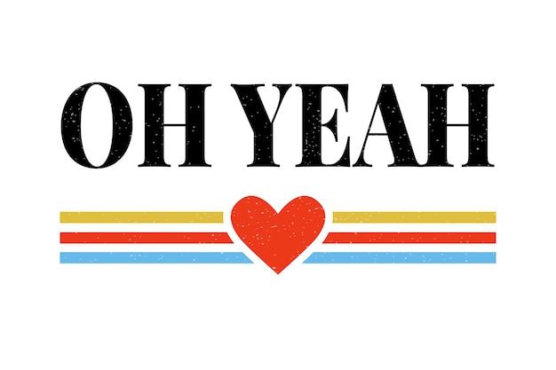 Slogan oh yeah frase grafica stampa moda lettering calligrafia