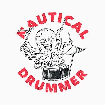 Slogan tipografia nautica batterista polpo che suona la batteria per il design della maglietta