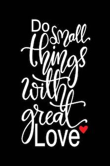 Fai piccole cose con grande amore, a mano lettering citazioni motivazionali