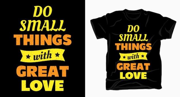 Fai piccole cose con una tipografia motivazionale di grande amore per la maglietta