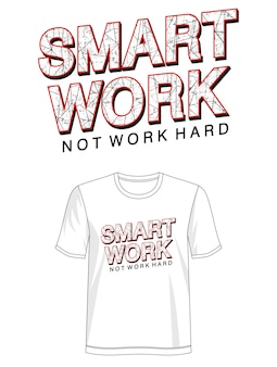Tipografia smart work per t-shirt stampata