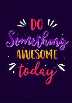 Fai qualcosa di fantastico oggi, il miglior poster di citazioni di motivazione della vita ispiratrice
