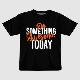 Fai qualcosa di fantastico oggi con il design della maglietta