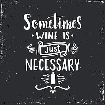A volte il vino è solo necessario poster tipografico disegnato a mano.