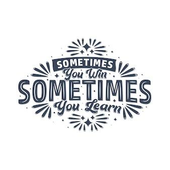 A volte vinci, a volte impari, design tipografico di citazioni motivazionali.