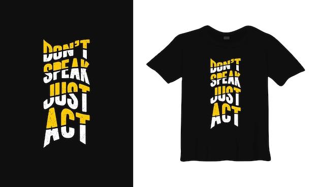 Non parlare, solo agire sul design della maglietta tipografica.