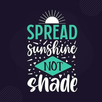 Diffondi il sole non l'ombra iscrizione premium di ispirazione vector design