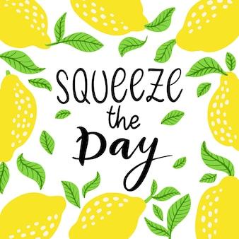 Spremere il giorno - citazione scritta vettoriale. citazione di calligrafia disegnata a mano con cornice di limoni e foglie. la frase positiva comica spremere il giorno. illustrazione vettoriale isolato su sfondo bianco.