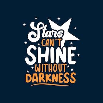 Le stelle non possono brillare senza oscurità frase tipografica scritta motivazionale e ispiratrice