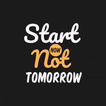 Inizia ora non domani lettering