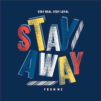 Stai lontano da me tipografia astratta del testo dello slogan per la maglietta stampata