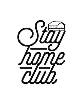 Rimani a casa il testo del club nel poster di tipografia disegnato a mano