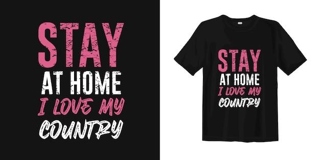 Resta a casa. amo il mio paese. le migliori citazioni di slogan su covid-19 per il design di t-shirt