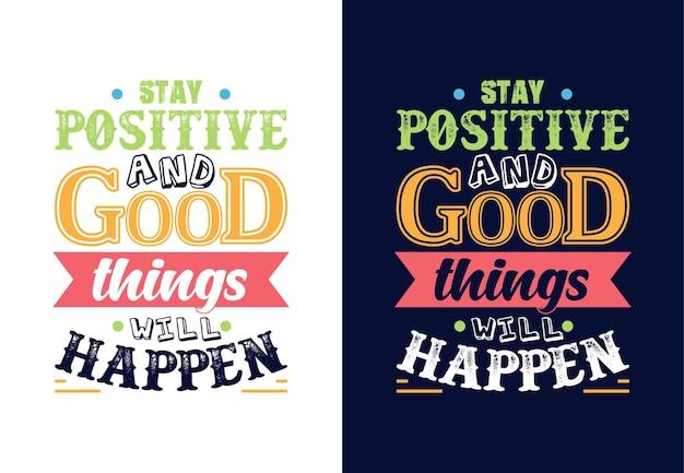Rimani positivo e accadranno cose buone citazione tipografica motivazionale