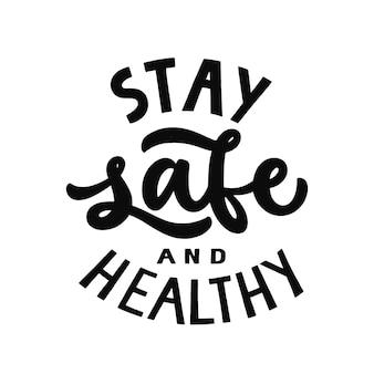 Stai al sicuro e in salute. lettering citazione isolata. tipografia in bianco e nero. frase ispiratrice. preventivo positivo.