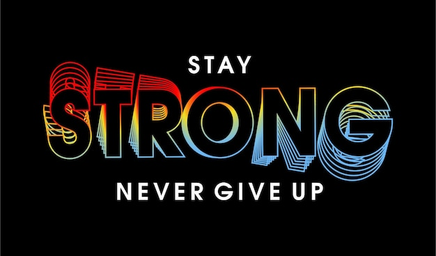 Resta forte non mollare mai citazioni motivazionali t hirt ispirazione design grafico vetor