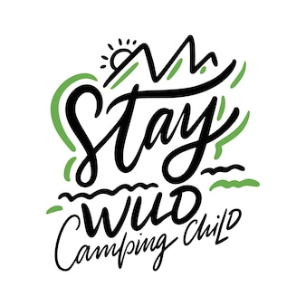 Resta selvaggio lettering campeggio ispirazione bambino citazione. tipografia motivazionale. isolato su sfondo bianco