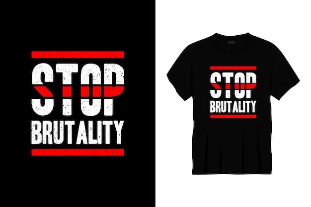 Fermare il design della maglietta tipografica di brutalità