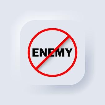 Ferma il nemico. nessun segno nemico. segnale di divieto. nessun simbolo nemico. bannare il nemico. neumorphic