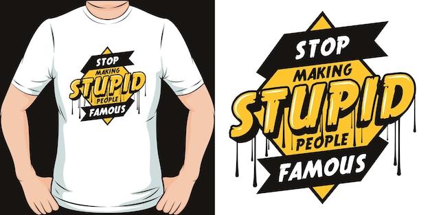 Basta rendere famose persone stupide. design unico e alla moda della maglietta con citazione di motivazione