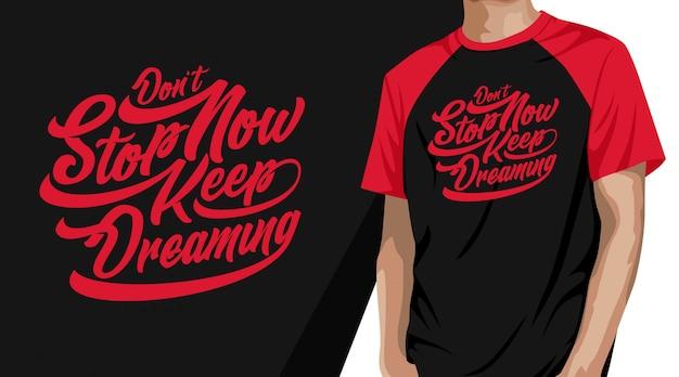 Non fermarti ora continua a sognare il design della maglietta tipografica