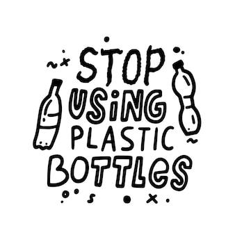 Smetti di usare bottiglie di plastica frasi motivazionali, slogan per la stampa di magliette o banner. iscrizione disegnata a mano monocromatica