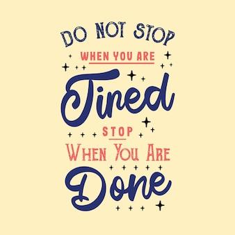Non fermarti quando sei stanco modello di poster di citazione ispiratrice di motivazione creativa. fondo di progettazione dell'insegna di tipografia di vettore.