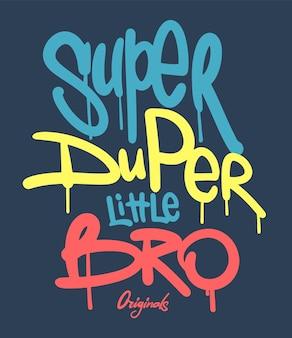 Scrittura a mano con slogan super duper little bro.