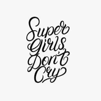 Super ragazze non piangere mano scritta lettering calligrafia citazione, frase. Vettore Premium