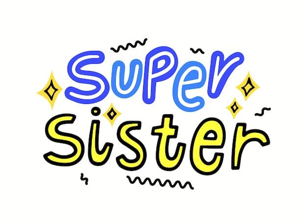 Super sorella con caratteri tipografici e disegno scarabocchio. font scritti a mano isolati su sfondo bianco. t-shirt stampata