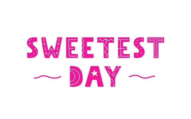Sweetest day - scritte disegnate a mano per il tuo design. frase di vettore rosa su sfondo bianco.