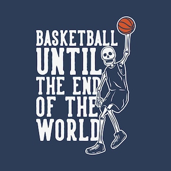 T-shirt design basket fino alla fine del mondo con scheletro che gioca a basket illustrazione vintage