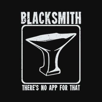 Fabbro di design della maglietta non c'è app per quello con l'incudine e l'illustrazione vintage di sfondo nero