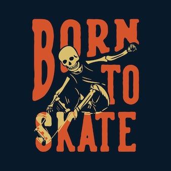 Design della maglietta nato per pattinare con lo scheletro che gioca a skateboard illustrazione vintage vintage