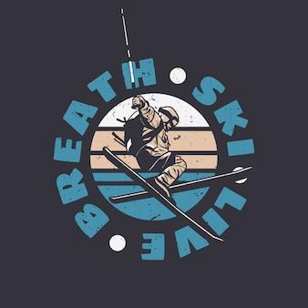 T-shirt design breath ski live con lo sci che fa la sua illustrazione vintage di attrazione