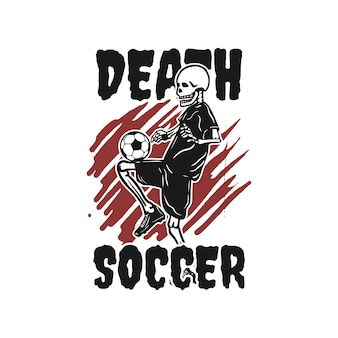 T-shirt design morte calcio con scheletro che gioca a calcio illustrazione vintage