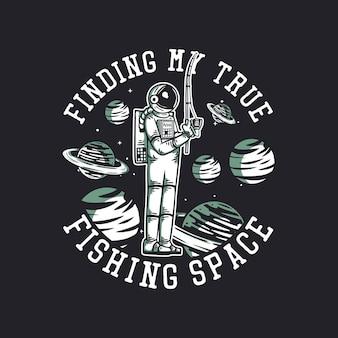 Il design della maglietta trova il mio vero spazio di pesca con l'illustrazione vintage dell'astronauta