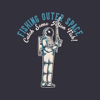 Il design della maglietta pesca nello spazio esterno cattura alcuni pesci alieni con l'astronauta che serve illustrazione vintage