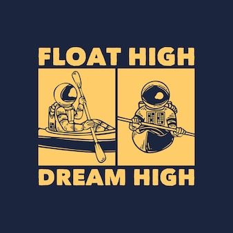 Il design della maglietta galleggia in alto sognando in alto con l'astronauta con l'illustrazione vintage dell'astronauta in kayak