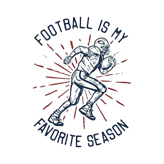 Il calcio con la maglietta è la mia stagione preferita con il giocatore di football che tiene il pallone da rugby durante l'esecuzione di illustrazioni vintage