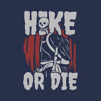 Il design della maglietta fa un'escursione o muore con l'illustrazione vintage dello scheletro da trekking