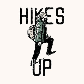 Il design della maglietta aumenta con l'uomo escursionista che fa un passo avanti illustrazione vintage