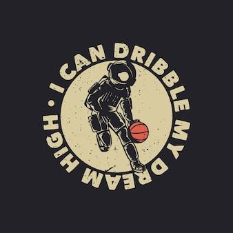 Design della maglietta posso dribblare il mio sogno in alto con l'astronauta che gioca a basket illustrazione vintage