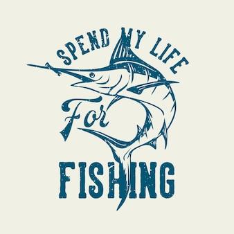 Design della maglietta trascorro la mia vita a pescare con l'illustrazione vintage di pesce marlin