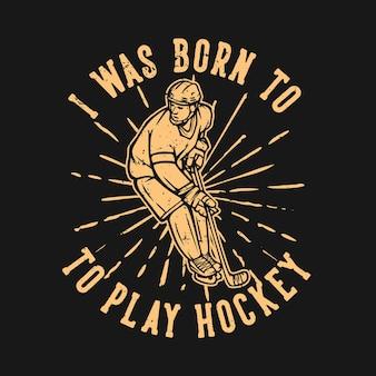 T shirt design sono nato per giocare a hockey con l'illustrazione vintage del giocatore di hockey
