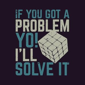 Design della maglietta se hai un problema yo! lo risolverò