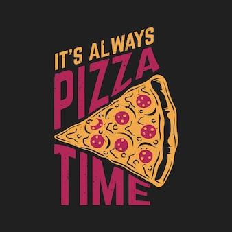 T-shirt design è sempre l'ora della pizza con pizza e sfondo grigio illustrazione vintage