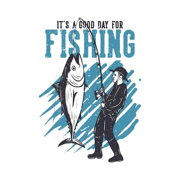 Il design della maglietta è una buona giornata per pescare con l'illustrazione dell'annata del tonno di pesca dell'uomo