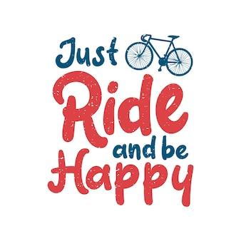 Il design della maglietta basta cavalcare e sii felice con l'illustrazione piatta della bicicletta della siluetta